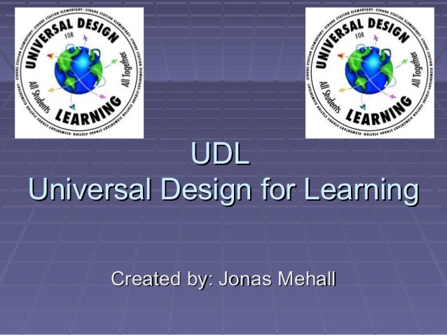 UDLUDL Universal Design for LearningUniversal Design for Learning Created by: Jonas MehallCreated by: Jonas Mehall