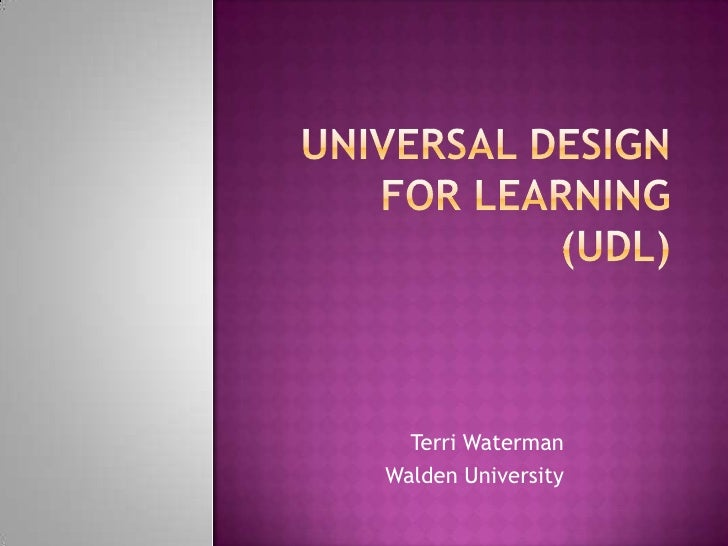 Universal Design for Learning (UDL)<br />Terri Waterman<br />Walden University<br />