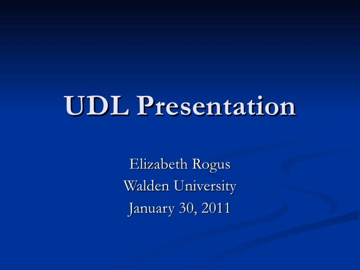 UDL Presentation Elizabeth Rogus Walden University January 30, 2011