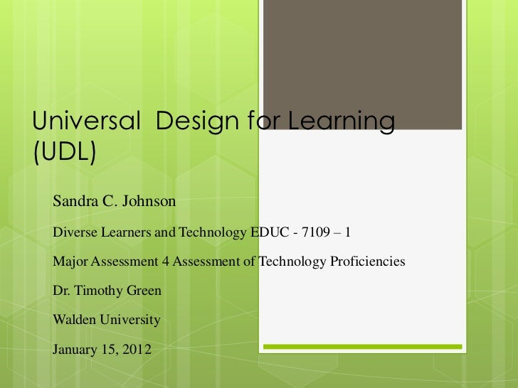 Universal Design for Learning(UDL) Sandra C. Johnson Diverse Learners and Technology EDUC - 7109 – 1 Major Assessment 4 As...
