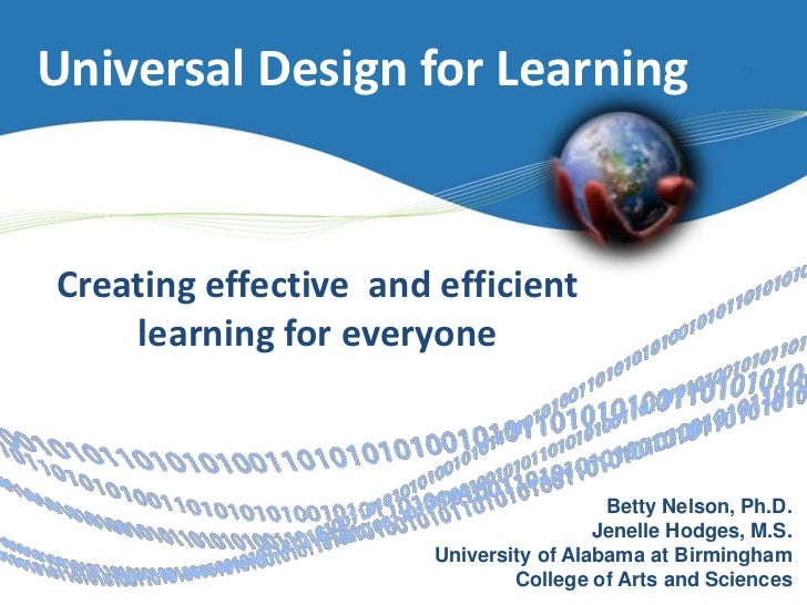 Universal Design for Learning<br />Creating effective  and efficient learning for everyone<br />Betty Nelson, Ph.D.<br />J...