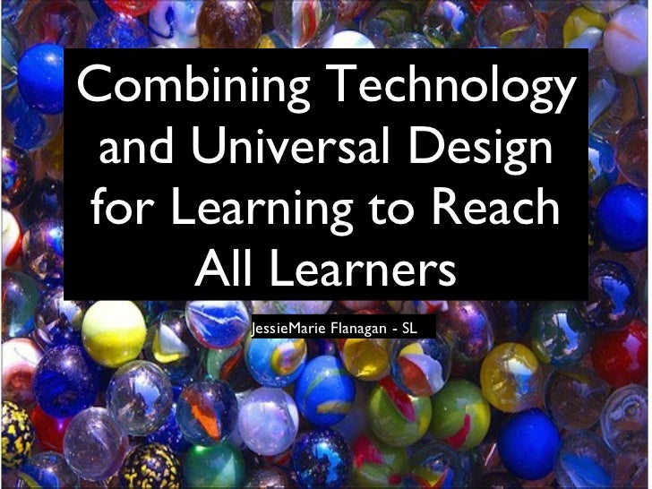 Combining Technology and Universal Design for Learning to Reach All Learners JessieMarie Flanagan - SL