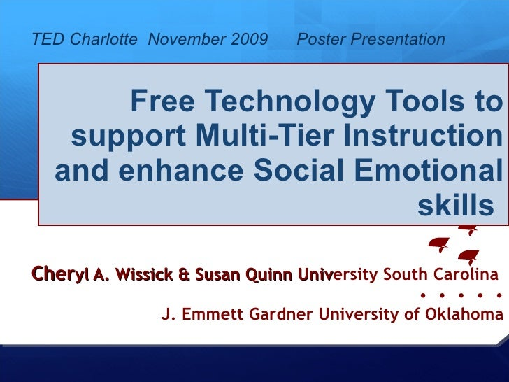 Free Technology Tools to support Multi-Tier Instruction and enhance Social Emotional skills  Cher yl A. Wissick & Susan Qu...