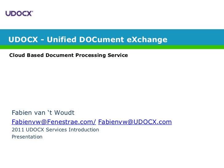 UDOCX - Unified DOCument eXchange<br />Cloud Based Document Processing Service<br />Fabien van 't Woudt<br />Fabienvw@Fene...