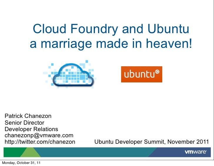 Cloud Foundry and Ubuntu               a marriage made in heaven! Patrick Chanezon Senior Director Developer Relations cha...