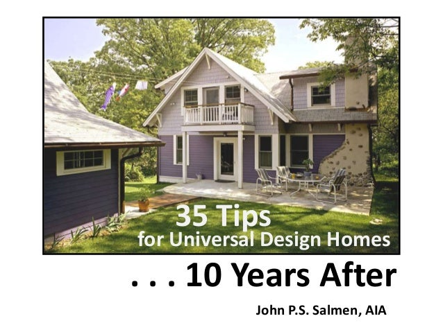 for Universal Design Homes. . . 10 Years After35 TipsJohn P.S. Salmen, AIA
