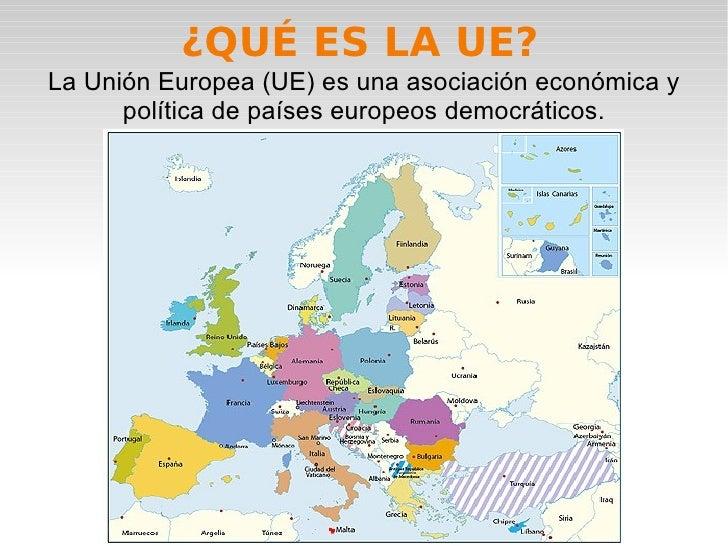 ¿QUÉ ES LA UE? La Unión Europea (UE) es una asociación económica y política de países europeos democráticos.