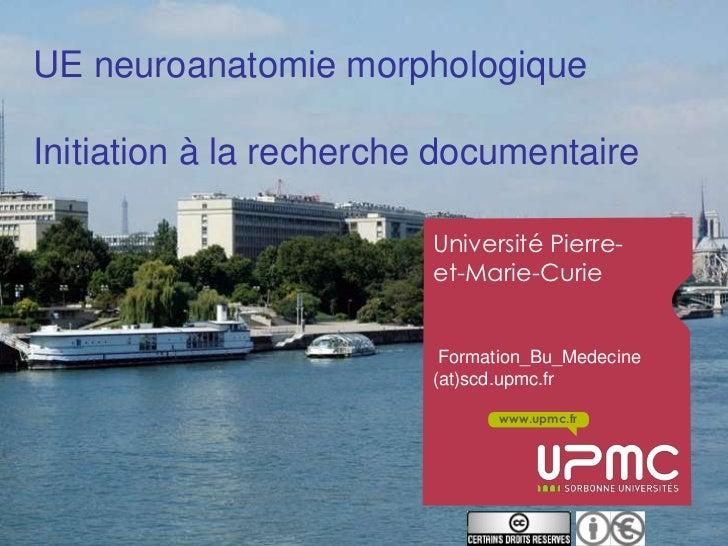 UE neuroanatomie morphologiqueInitiation à la recherche documentaire                         Université Pierre-           ...