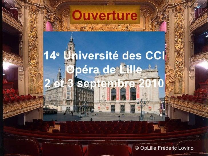 ©  OpLille Frédéric Lovino Ouverture 14 e  Université des CCI Opéra de Lille 2 et 3 septembre 2010