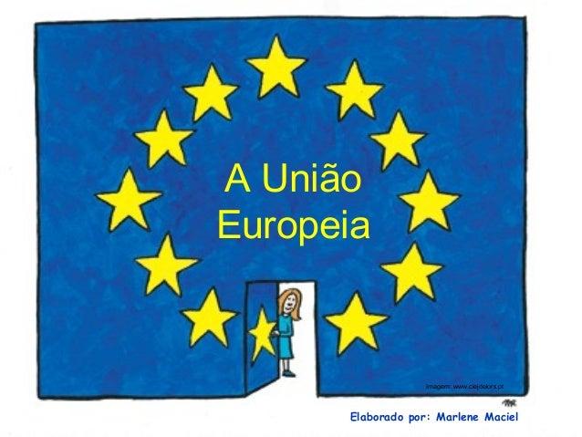 A União Europeia Elaborado por: Marlene Maciel Imagem: www.ciejdelors.pt