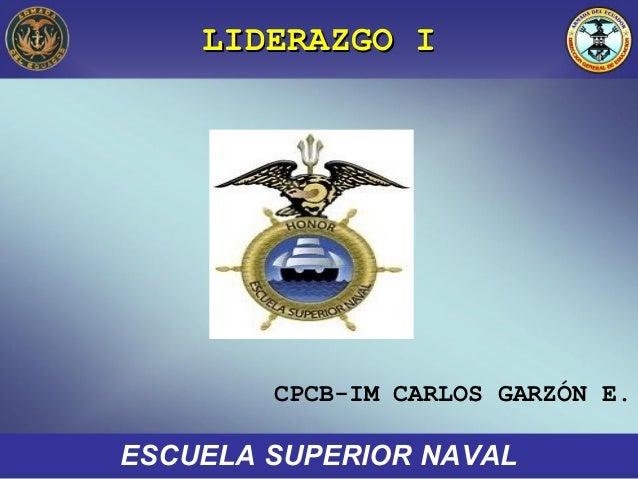 LIDERAZGO ILIDERAZGO IESCUELA SUPERIOR NAVALCPCB-IM CARLOS GARZÓN E.