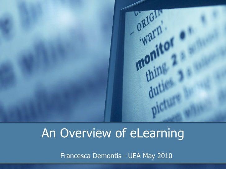 An Overview of eLearning <ul><ul><li>Francesca Demontis - UEA May 2010 </li></ul></ul>