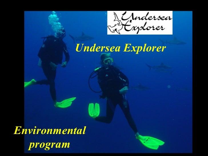 Undersea ExplorerEnvironmental  program