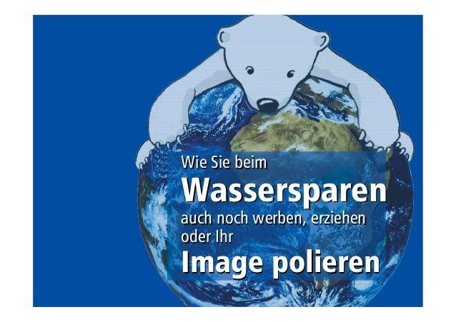 Wie Sie beim  Wassersparen  auch noch werben, erziehen  oder Ihr  Image polieren