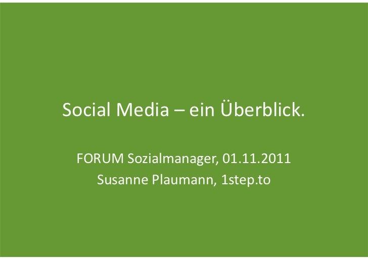 SocialMedia– einÜberblick. FORUMSozialmanager,01.11.2011   SusannePlaumann,1step.to