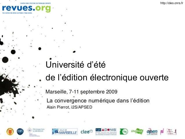 Université d'été de l'édition électronique ouverte Marseille, 7-11 septembre 2009 La convergence numérique dans l'édition ...