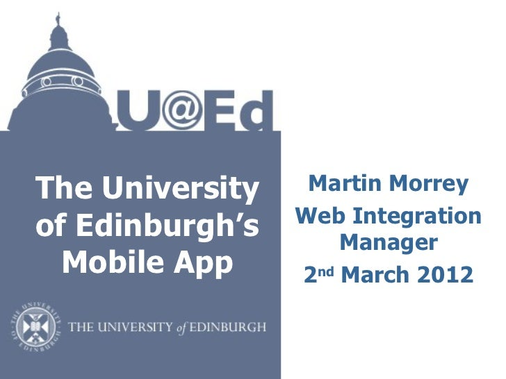 The University    Martin Morrey                 Web Integrationof Edinburgh's       Manager  Mobile App     2nd March 2012