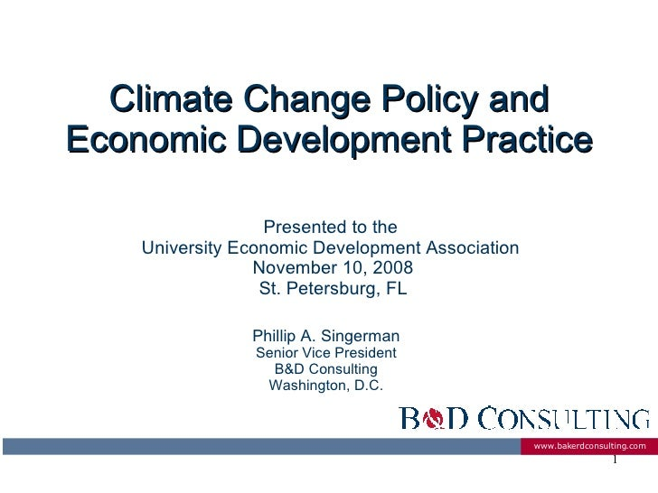 Climate Change Policy and Economic Development Practice Phillip A. Singerman Senior Vice President B&D Consulting Washingt...