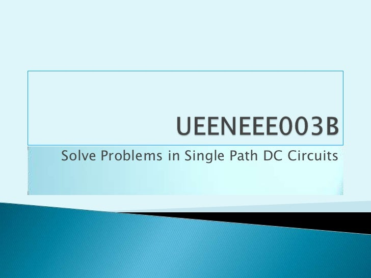 UEENEEE003B<br />Solve Problems in Single Path DC Circuits<br />