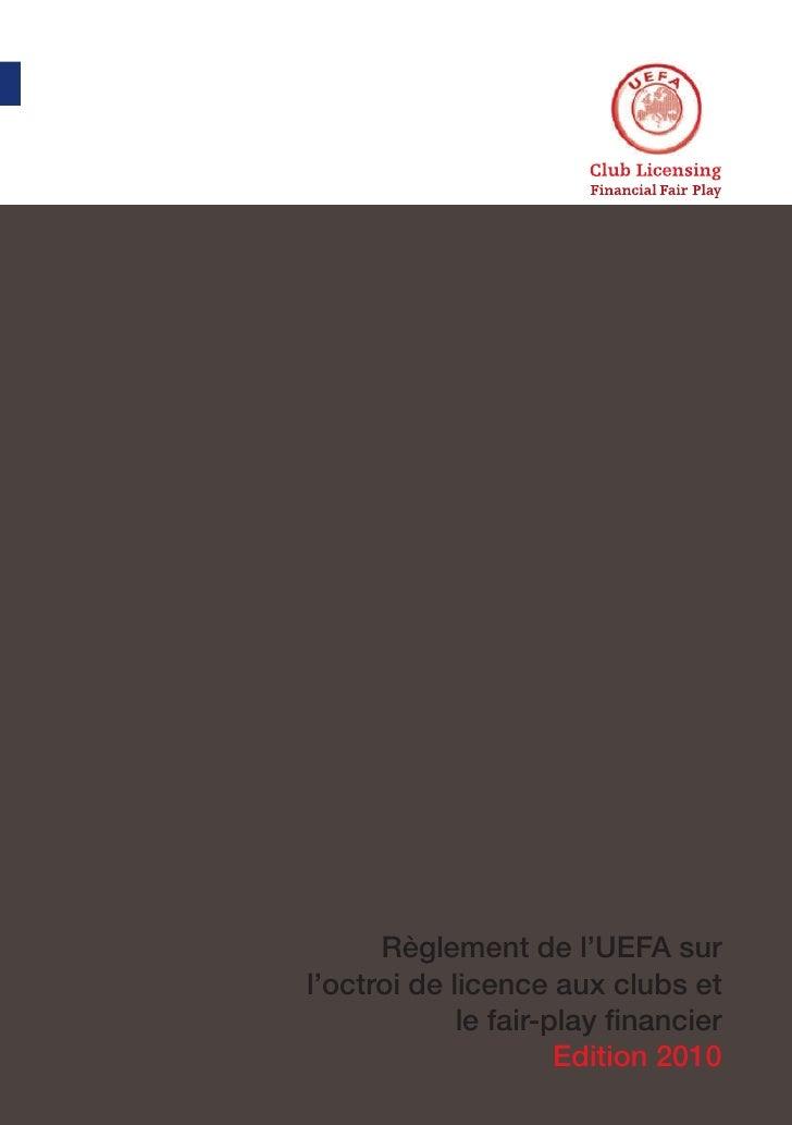 Règlement de l'UEFA sur l'octroi de licence aux clubs et              le fair-play financier                       Edition...