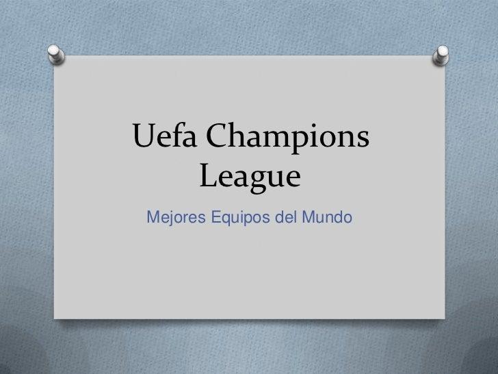 Uefa Champions League<br />MejoresEquipos del Mundo<br />