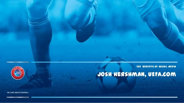 THE BENEFITS OF SOCIAL MEDIAJosh Hershman, UEFA.com