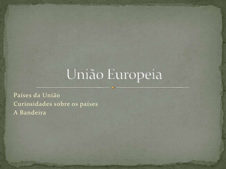 Países da União<br />Curiosidades sobre os países<br />A Bandeira<br />União Europeia<br />