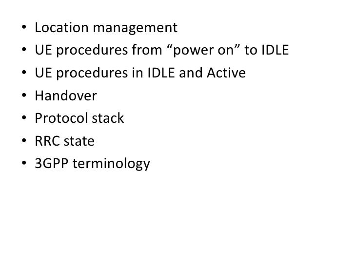 """•   Location management•   UE procedures from """"power on"""" to IDLE•   UE procedures in IDLE and Active•   Handover•   Protoc..."""