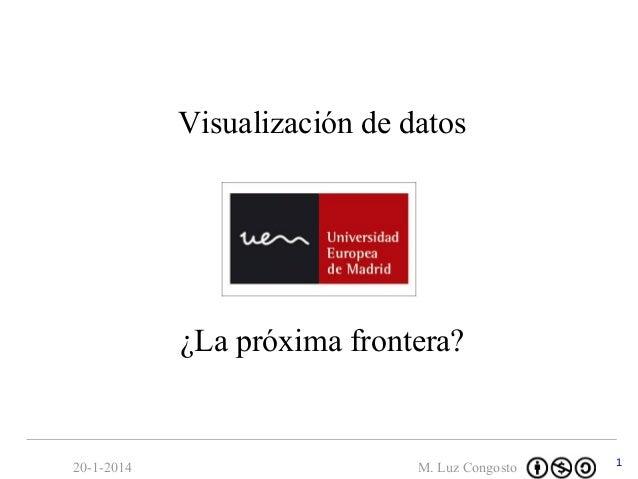 Visualización de datos  ¿La próxima frontera?  20-1-2014  M. Luz Congosto  1