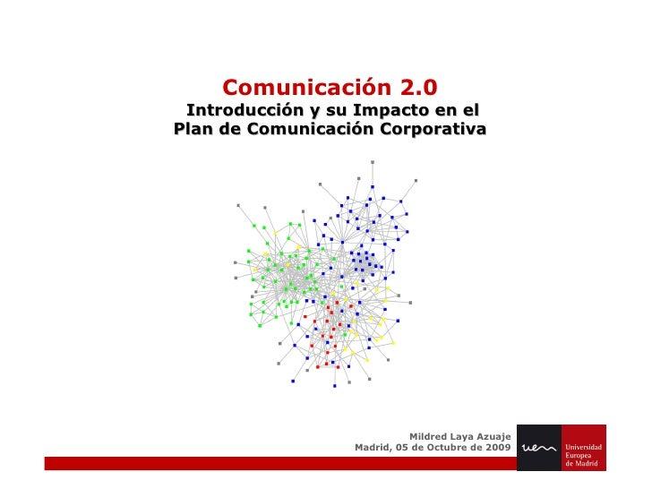 Comunicación 2.0 Introducción y su Impacto en el Plan de Comunicación Corporativa Mildred Laya Azuaje Madrid, 05 de Octubr...
