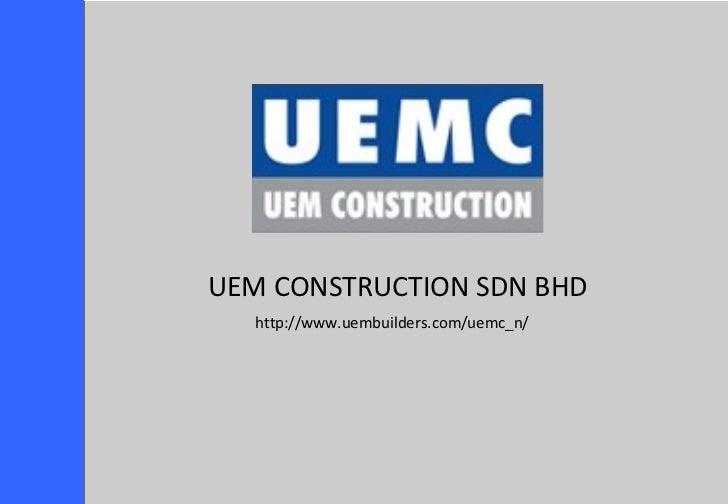 UEM CONSTRUCTION SDN BHD http://www.uembuilders.com/uemc_n/