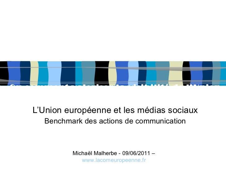 L'Union européenne et les médias sociaux Benchmark des actions de communication Ou comment valoriser la visibilité de l'Un...