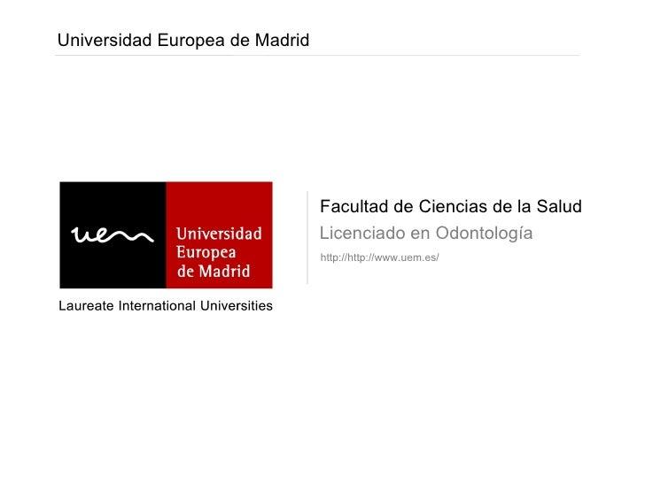 Facultad de Ciencias de la Salud Licenciado en Odontología Universidad Europea de Madrid http://http://www.uem.es/