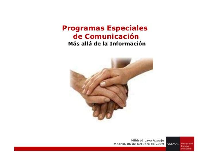 Programas Especiales  de Comunicación Más allá de la Información Mildred Laya Azuaje Madrid, 06 de Octubre de 2009