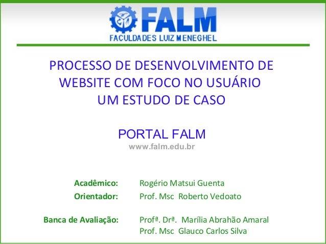 PROCESSO DE DESENVOLVIMENTO DE WEBSITE COM FOCO NO USUÁRIO UM ESTUDO DE CASO Acadêmico: Rogério Matsui Guenta Orientador: ...