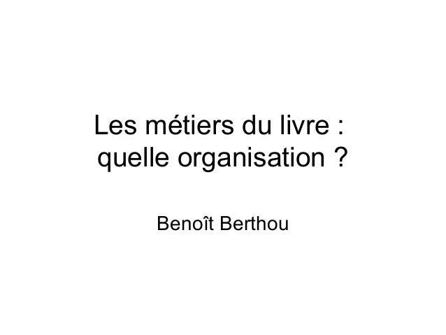 Les métiers du livre :quelle organisation ?     Benoît Berthou