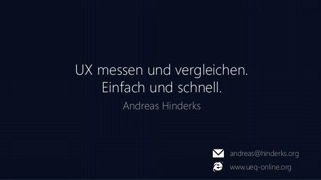UX messen und vergleichen. Einfach und schnell. Andreas Hinderks andreas@hinderks.org www.ueq-online.org