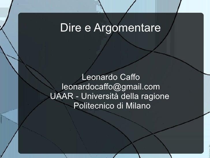 Dire e Argomentare       Leonardo Caffo  leonardocaffo@gmail.comUAAR - Università della ragione     Politecnico di Milano