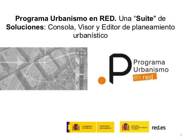 """Programa Urbanismo en RED. Una """"Suite"""" deSoluciones: Consola, Visor y Editor de planeamiento                   urbanístico..."""