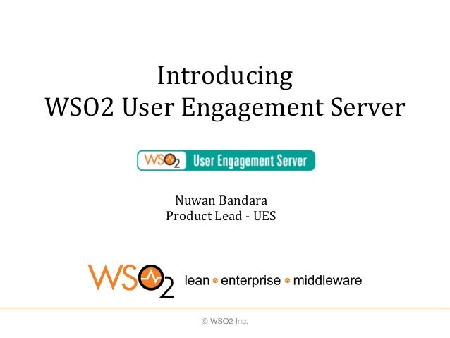 Introducing WSO2 User Engagement Server Nuwan Bandara Product Lead - UES