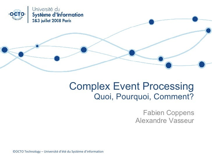 Complex Event Processing: What?, Why?, How?