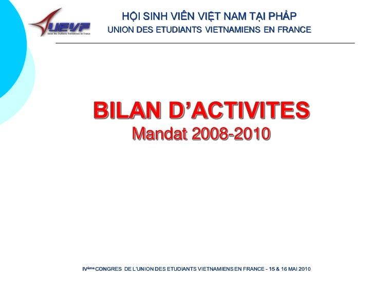 HỘI SINH VIÊN VIỆT NAM TẠI PHÁP         UNION DES ETUDIANTS VIETNAMIENS EN FRANCE        BILAN D'ACTIVITES                ...