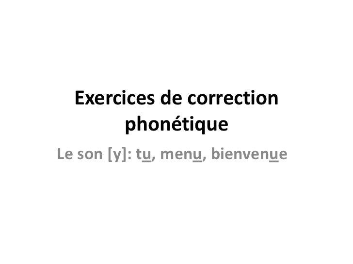 Exercices de correction phonétique<br />Le son [y]: tu, menu, bienvenue<br />