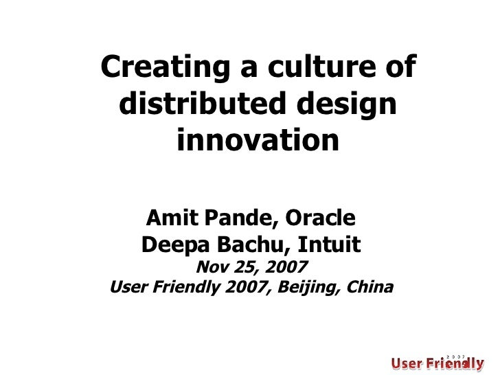 Amit Pande, Oracle Deepa Bachu, Intuit Nov 25, 2007 User Friendly 2007, Beijing, China Creating a culture of distributed d...