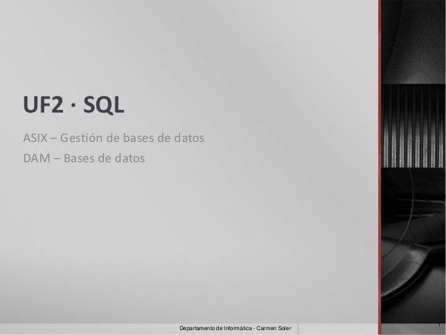 UF2 · SQLASIX – Gestión de bases de datosDAM – Bases de datos                                                             ...