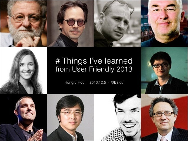 # Things I've learned from User Friendly 2013 Hongru Hou · 2013.12.5 · @Baidu