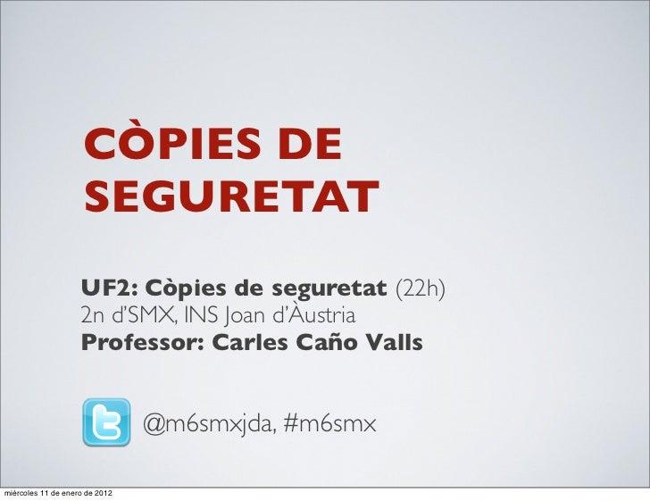 CÒPIES DE                     SEGURETAT                    UF2: Còpies de seguretat (22h)                    2n d'SMX, INS...