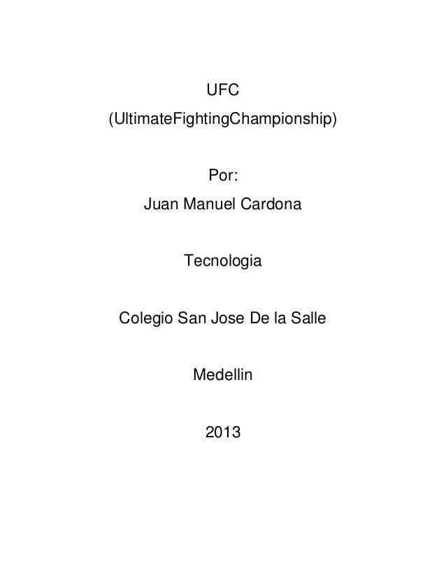 UFC(UltimateFightingChampionship)             Por:    Juan Manuel Cardona         Tecnologia Colegio San Jose De la Salle ...