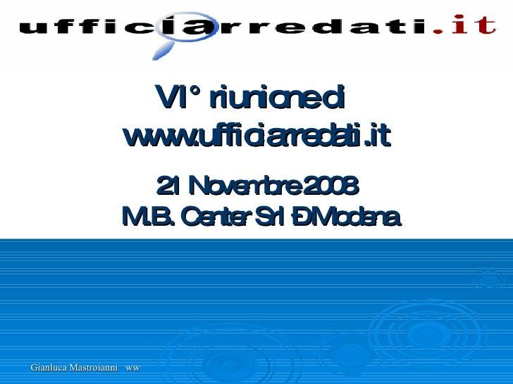 VI° riunione di  www.ufficiarredati.it 21 Novembre 2008   M.B. Center Srl – Modena