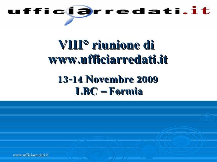 VIII° riunione di  www.ufficiarredati.it 13-14 Novembre 2009   LBC – Formia